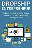 DROPSHIP ENTREPRENEUR: Make Money Online Selling Garage Sale Products and Dropshipping Items from China (English Edition)