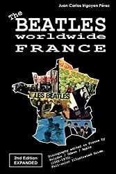 The Beatles worldwide: France - 2nd Edition - Expanded: Discography edited in France by Polydor / Odeon / Apple (1962-1970). Full-color Illustrated Guide.