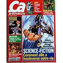 CA M'INTERESSE N? 218 du 01-04-1999 INTERVIEW EXCLUSIVE +? L'AVENIR SELON BILL GATES +? SPELEOLOGIE +? PLONGEE EN EAUX PROFONDES AU COEUR DE LA TERRE +? CULTURE +? QUE CHERCHONS-NOUS DANS L'IVRESSE +? SPORT +? POURQUOI SOMMES-NOUS FASCINES PAR LES CHAMPIONS +? ORANG-OUTAN +? L'HISTOIRE VRAIE D'UN KIDNAPPING +? ROBOTS TELEPORTATION CLONAGE HIBERNATION +? SCIENCE-FICTION +? COMMENT ELLE A BOULEVERSE NOTRE VI