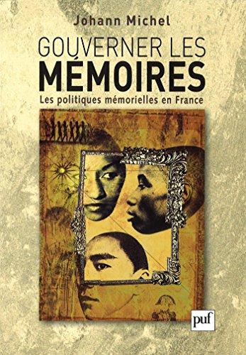 Gouverner les mmoires: Les politiques mmorielles en France