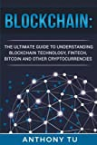 Blockchain: The Ultimate Guide to Understanding Blockchain Technology, Fintech, Bitcoin, and Other Cryptocurrencies.
