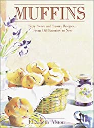 Muffins: Sixty Sweet and Savory Recipes... From Old Favorites to New by Elizabeth Alston (2003-02-04)