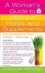 A Woman's Guide to Vitamins, Herbs, and Supplements (Healthy Home Library) by Deborah Mitchell (2008-12-30)