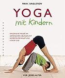 Yoga mit Kindern: Spielerische Freude an gemeinsamen Übungen mit kompetenter Anleitung...
