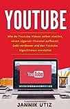 Youtube: Wie du Youtube Videos selber machst, einen eigenen Channel aufbaust, Geld verdienst und den Youtube Algorithmus verstehst.