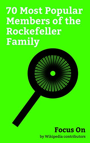 Focus On: 70 Most Popular Members of the Rockefeller Family: David Rockefeller, John D. Rockefeller, Nelson Rockefeller, ExxonMobil, John D. Rockefeller ... Mark Dayton, etc. (English Edition) (Nelson Rockefeller)