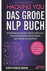 Hacking You - Das große NLP Buch: Unterbewusstsein kontrollieren, Persönlichkeit entwickeln und Ziele erreichen! + inklusive zahlreichen Praxistipps ... Ausstrahlung und Persönlichkeitsentwicklung) Taschenbuch