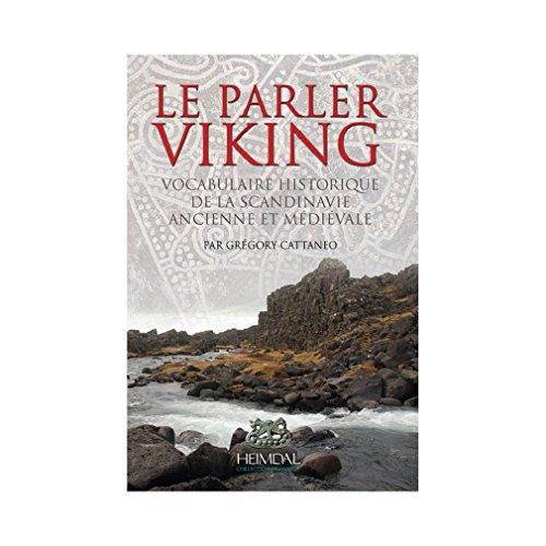 Le parler viking : Vocabulaire historique de la Scandinavie ancienne et médiévale par Gregory Cattaneo
