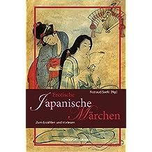 Erotische Märchen aus Japan: Zum Erzählen und Vorlesen