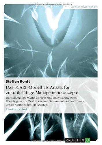 Das SCARF-Modell als Ansatz für zukunftsfähige Managementkonzepte: Darstellung des SCARF-Modells und Entwicklung eines Fragebogens zur Evaluation von ... im Kontext dieses Neuroleadership-Ansatzes