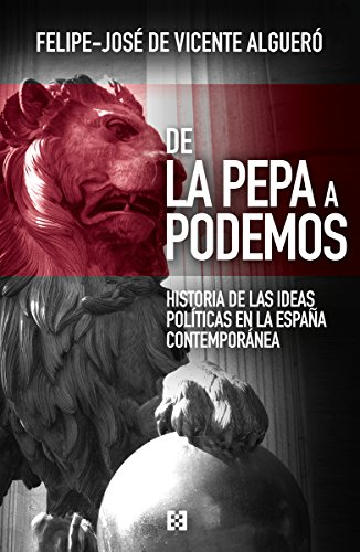 De La Pepa a Podemos: Historia de las ideas políticas en la España contemporánea (Nuevo Ensayo nº 7) por Felipe-José de Vicente Algueró