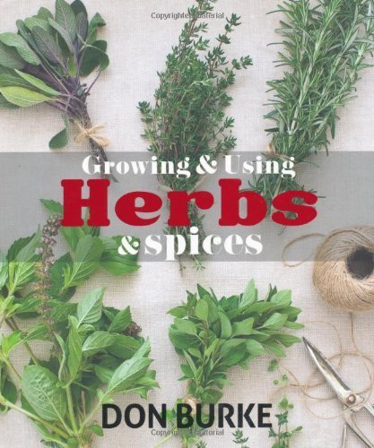 Growing and Using Herbs and Spices by Burke, Don (2013) Hardcover