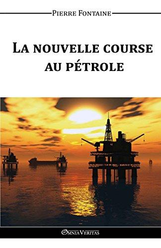 La nouvelle course au pétrole par Pierre Fontaine
