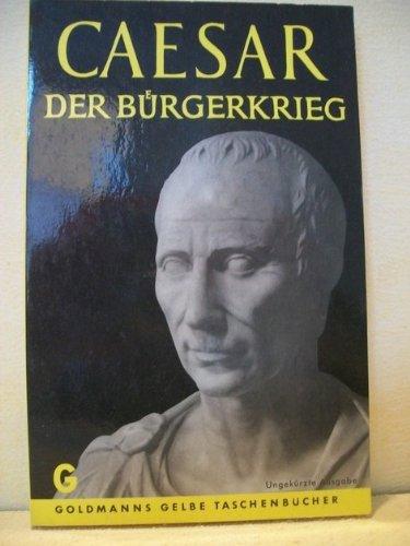 Der Bürgerkrieg. Gaius Julius Caesar. Ins Dt. übertr. u. erl. von Georg Dorminger
