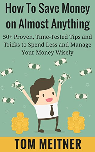 how-to-save-money-on-almost-anything-50-proven-time-tested-tips-and-tricks-to-spend-less-and-manage-