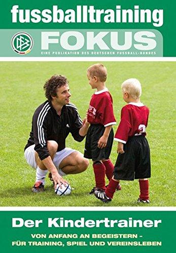 fussballtraining Fokus: Der Kindertrainer - Von Anfang an begeistern - für Training, Spiel und Vereinsleben