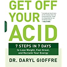 Get Off Your Acid: 7 Steps in 7 Days to Lose Weight, Feel Great, and Reclaim Your Energy (English Edition)