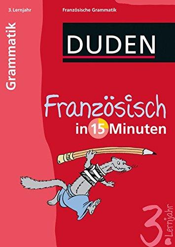 Duden Französisch in 15 Minuten. Grammatik 3. Lernjahr (Duden - In 15 Minuten)