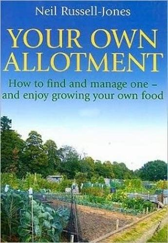 Your Own Allotment: How to Find and Manage One - and Enjoy Growing Your Own Food