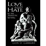 Love and Hate in the Analytic Setting (The Library of Object Relations)