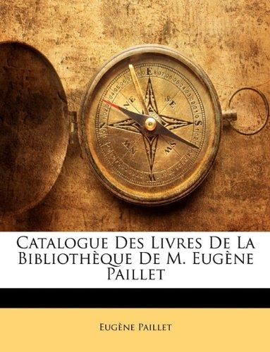 Catalogue Des Livres De La Bibliothèque De M. Eugène Paillet