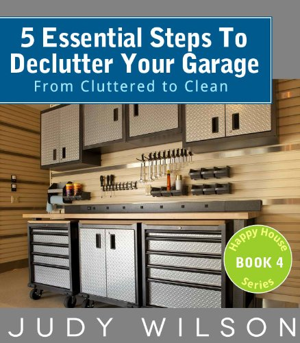 Declutter Your Garage: From Decluttered to Clean (Happy House Series Book 4) (English Edition) ()