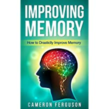 Improving Memory: How to Drastically Improve Memory (English Edition)