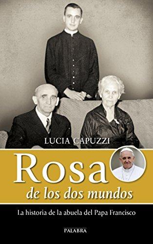 Rosa de los dos mundos : la historia de la abuela del Papa Francisco