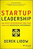 Startup Leadership: How Savvy Entrepreneurs Turn Their Ideas Into Successful Enterprises by Derek Lidow (2014-03-03)