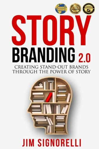 StoryBranding 2.0: Creating Stand-Out Brands Through The Power of Story por Mr Jim Signorelli