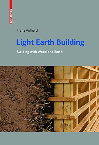 Light Earth Building: A Handbook for Building with Wood and Earth por Franz Volhard