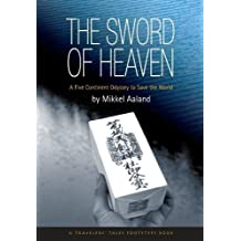 The Sword of Heaven: A Five Continent Odyssey to Save the World (Travelers' Tales Guides)
