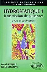 Hydrostatique, tome 1 - Transmission de puissance, cours et applications de Patrick Bénéteau