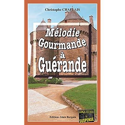 Mélodie gourmande à Guérande: Les enquêtes gourmandes d'Arsène Barbaluc - Tome 8