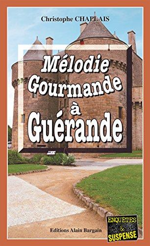 Mélodie gourmande à Guérande: Une enquête d'Arsène Barbaluc (Enquêtes & Suspense) par Christophe Chaplais