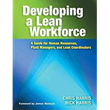 [Developing a Lean Workforce: A Guide for Human Resources, Plant Managers, and Lean Coordinators] (By: Chris Harris) [published: February, 2007]