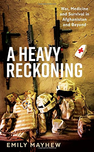 A-Heavy-Reckoning-War-Medicine-and-Survival-in-Afghanistan-and-Beyond-Wellcome