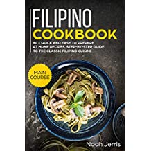 Filipino Cookbook: MAIN COURSE – 80 + Quick and easy to prepare at home recipes, step-by-step guide to the classic Filipino cuisine (English Edition)