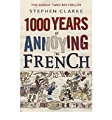 (1000 YEARS OF ANNOYING THE FRENCH. STEPHEN CLARKE) BY Clarke, Stephen(Author)Paperback on (01 , 2011)