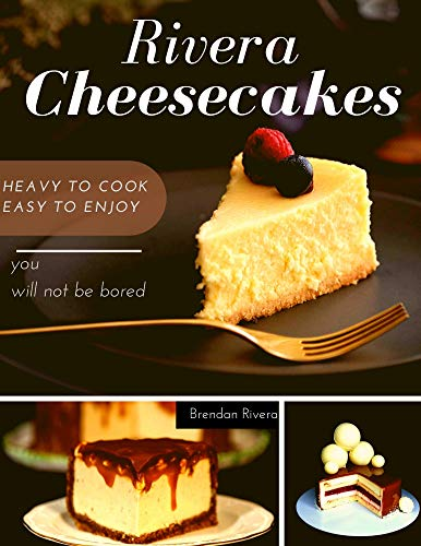 Rivera Cheesecakes: HEAVY TO COOK, EASY TO ENJOY (English Edition)