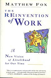The Reinvention of Work: A New Vision of Livelihood for Our Time by Matthew Fox (1994-05-23)
