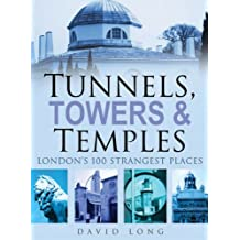 By David Long - Tunnels, Towers and Temples: London's 100 Strangest Places (Reprint)