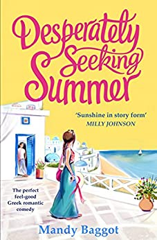 Desperately Seeking Summer: The perfect feel-good Greek romantic comedy to read on the beach this summer by [Baggot, Mandy]