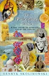 The Participatory Mind: A New Theory of Knowledge and of the Universe (Arkana) by Henryk Skolimowski (1995-05-01)