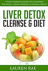 Liver Detox Cleanse and Diet: Your Complete Guide to Cleansing the Body, Losing Weight and Feeling Great! (liver cleanse, liver detox, liver diet) (liver ... detox organic,l) (English Edition)