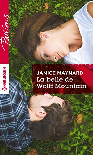 La belle de Wolff Mountain : Harlequin collection Passions