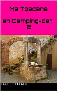 Ma Toscane en Camping-car 2 par [Lacroix, Annette]