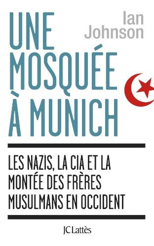 Une mosquée à Munich : Les nazis, la CIA et la montée des Frères musulmans en Occident par Ian Johnson
