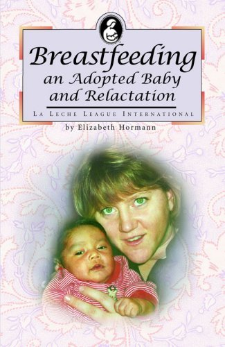 Breastfeeding an Adopted Baby and Relactation (La Leche League International Book) by Elizabeth Hormann (2007-02-01)