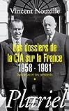Les dossiers de la CIA sur la France 1958-1981 - Dans le secret des présidents *